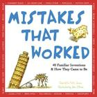 Mistakes That Worked: 40 Familiar Inventions & How They Came to Be Cover Image