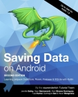 Saving Data on Android (Second Edition): Learn Jetpack DataStore, Room, Firebase & SQLite with Kotlin Cover Image