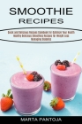 Smoothies Recipes: Quick and Delicious Recipes Cookbook for Optimize Your Health (Healthy Delicious Smoothies Recipes for Weight Loss Man Cover Image