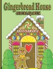 Gingerbread Houses Coloring Book: An Adult Coloring Book Featuring Over 30 Pages of Giant Super Jumbo Large Designs of Adorable Gingerbread Houses, .. Cover Image