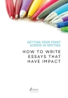Getting Your Point Across In Writing: How to Write Essays that Have Impact Cover Image