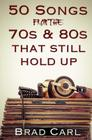 50 Songs From The 70s & 80s That Still Hold Up: Timeless Top 40 Hits Cover Image