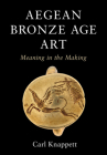 Aegean Bronze Age Art: Meaning in the Making Cover Image