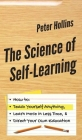The Science of Self-Learning: How to Teach Yourself Anything, Learn More in Less Time, and Direct Your Own Education Cover Image