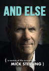 And Else: A Version of Life According to Mick Sterling Cover Image