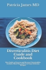 Diverticulitis Diet Guide and Cookbook: Diet Guide to Prevent and Reverse Diverticulitis, Includes Meal Plan and Lot of Easy Delicious Recipes Cover Image