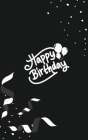 Happy Birthday Notebook, Blank Write-in Journal, Dotted Lines, Wide Ruled, Medium (A5) 6 x 9 In (Black) Cover Image