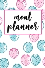 Meal Planner: A 52 Week Meal Planner Notebook with Weekly Grocery List Spread - Pink Blue Strawberry Cover Theme Pattern Cover Image