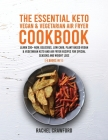 The Essential Keto Vegan & Vegetarian Air Fryer Cookbook [4 in 1]: Learn 200+ New, Delicious, Low Carb, Plant Based Vegan & Vegetarian Keto and Air Fr Cover Image