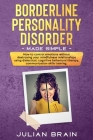 Borderline Personality Disorder Made Simple: How to Control Emotions Without Destroying Your Mindfulness Relationships Using Dialectical, Cognitive Be Cover Image