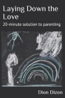 Laying Down the Love: 20-minute solution to parenting Cover Image