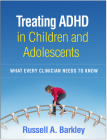 Treating ADHD in Children and Adolescents: What Every Clinician Needs to Know Cover Image