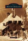 Mount Spokane (Images of America (Arcadia Publishing)) Cover Image