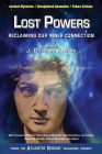 Lost Powers: Reclaiming Our Inner Connection (Atlantis Rising® Anthology Library) Cover Image