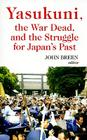 Yasukuni, the War Dead, and the Struggle for Japan's Past Cover Image