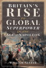 Britain's Rise to Global Superpower in the Age of Napoleon Cover Image