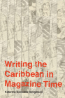 Writing the Caribbean in Magazine Time (Critical Caribbean Studies) Cover Image