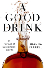 A Good Drink: In Pursuit of Sustainable Spirits Cover Image