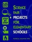 Science Fair Projects for Elementary Schools: Step by Step Cover Image