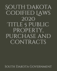 South Dakota Codified Laws 2020 Title 5 Public Property, Purchase and Contracts Cover Image