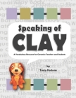 Speaking of Clay: A Vocabulary Resource for Ceramics Teachers and Students Cover Image