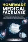 Homemade Medical Face Mask: The Practical Step by Step Guide Istructions to Make Medical Face Masks with Filter Pochet in Double Side Use Washable Cover Image