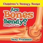 Are Bones Bendy? Biology for Kids - Children's Biology Books Cover Image