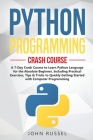 Python Programming: A 7-Day Crash Course to Learn Python Language for the Absolute Beginner, Including Practical Exercises, Tips & Tricks Cover Image