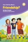 Can I Tell You about Friendship?: A Helpful Introduction for Everyone (Can I Tell You About...?) Cover Image