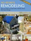 No-Regrets Remodeling: How to Create a Comfortable, Healthy Home That Saves Energy, 2nd Edition Cover Image
