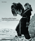 Hunting with Eagles: In the Realm of the Mongolian Kazakhs Cover Image