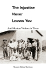 The Injustice Never Leaves You: Anti-Mexican Violence in Texas Cover Image