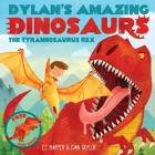 Dylan's Amazing Dinosaur: The Tyrannosaurus Rex: With Pull-Out, Pop-Up Dinosaur Inside! (Dylan's Amazing Dinosaurs) Cover Image