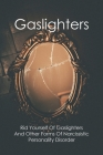 Gaslighters: Rid Yourself Of Gaslighters And Other Forms Of Narcissistic Personality Disorder: Malignant Narcissism Book Cover Image