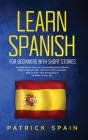 Learn Spanish for Beginners with Short Stories: An Easy Way to Improve Your Reading and Listening Skills in Spanish with the Correct Pronunciation. Ho Cover Image