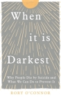 When It Is Darkest: Why People Die by Suicide and What We Can Do to Prevent It Cover Image