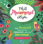 This Phenomenal Life: The Amazing Ways We Are Connected with Our Universe Cover Image