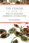 The Yeshiva and the Rise of Modern Hebrew Literature (Jews in Eastern Europe) Cover Image