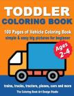 Toddler Coloring Books Ages 2-4: Coloring Books for Toddlers: Simple & Easy Big Pictures Trucks, Trains, Tractors, Planes and Cars Coloring Books for Cover Image