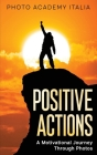 Positive Actions: A Motivational Journey Through Photos Cover Image