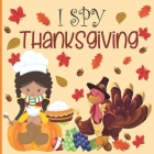I spy thanksgiving: A fun Book for 4-8 Year Old About Autumn & Thanksgiving Great Gift Idea For Preschoolers & kids & kindergarten Cover Image