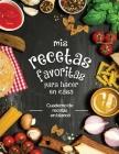 mis recetas favoritas para hacer en casa: Cuaderno de recetas en blanco; ¡Convierta todas sus notas en un hermoso libro de cocina! El regalo ideal par Cover Image