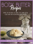 Body Butter Recipes: Simple DIY Recipes To Make Glow And Soft Your Skin With Homemade Body Butter Cover Image