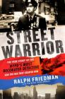 Street Warrior: The True Story of the NYPD's Most Decorated Detective and the Era That Created Him Cover Image
