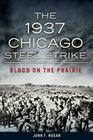 The 1937 Chicago Steel Strike: Blood on the Prairie Cover Image