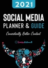 2021 Social Media Planner And Guide - Consistently Better Content Cover Image