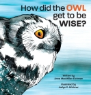 How Did the Owl Get to Be Wise Cover Image