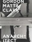 Gordon Matta-Clark: Anarchitect Cover Image