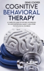 Cognitive Behavioral Therapy: A Guide to CBT with techniques to Cater Depression, Anxiety and other Psychological Disorder Cover Image