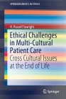 Ethical Challenges in Multi-Cultural Patient Care: Cross Cultural Issues at the End of Life (Springerbriefs in Ethics) Cover Image